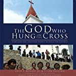 The God Who Hung on the Cross: How God Uses Ordinary People to Build His Church | Ellen Vaughn,Dois I. Rosser Jr.
