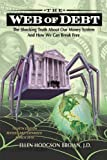 Web of Debt: The Shocking Truth About Our Money System -- The Sleight of Hand That Has Trapped Us in Debt and How We Can Break Free