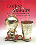 Coffee Makers: The Hundred Years of Art and Design