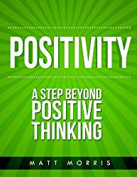 Positivity: A Step Beyond Positive Thinking (Positive Thinking, Life Coaching, How To Be Happy, Positive Energy, Spiritual Healing, Personal Growth, Motivational, Self-Help Book 2) (English Edition)