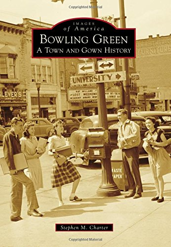 Bowling Green: A Town and Gown History (Images of - Green Stores Bowling