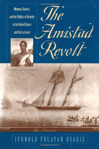 Download The Amistad Revolt: Memory, Slavery, and the Politics of Identity in the United States and Sierra Leone Pdf