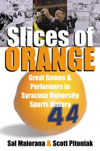 Download Slices of Orange: A Collection of Memorable Games and Performers in Syracuse University Sports History pdf