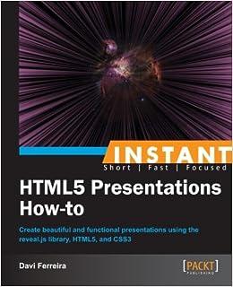 Instant HTML5 Presentations How-to: Davi Ferreira: 9781782164784