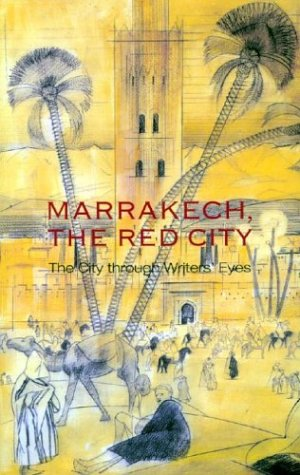 Marrakech, The Red City: The City through Writers' Eyes