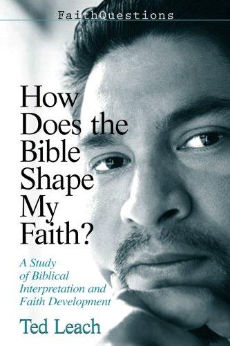 FaithQuestions - How Does the Bible Shape My Faith?: A Study of Biblical Interpretation and Faith Development