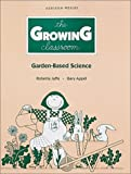 The Growing Classroom : Garden-Based Science, Jaffe, 020121539X