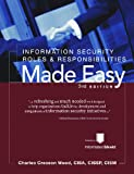 Information Security Roles and Responsibilities Made Easy : Job Descriptions, Mission Statements, and Reporting Relationships, Wood, Charles Cresson, 1881585182