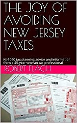 THE JOY OF AVOIDING NEW JERSEY TAXES: NJ-1040 Tax Planning Advice and Information from a 45-year Veteran Tax Professional