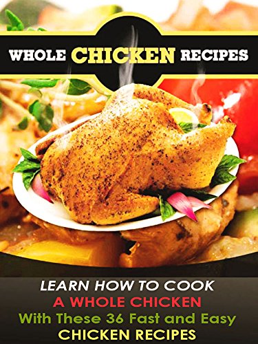 Whole chicken recipes with these 36 fast and easy chicken cookbook whole chicken recipes with these 36 fast and easy chicken cookbook by davies forumfinder Images