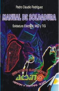 Manual de Soldadura, Soldadura Electrica, MIG y TIG (Spanish Edition)