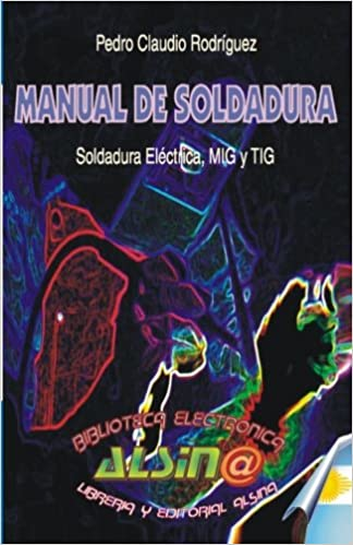Manual de Soldadura, Soldadura Electrica, MIG y TIG (Spanish Edition): Pedro Claudio Rodriguez: 9789505530700: Amazon.com: Books