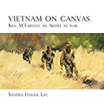 Vietnam on Canvas: Ken McFadyen: An Artist at War