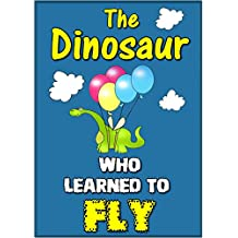 The Dinosaur Who Learned To Fly (Kids Fantasy Fun Children's Bedtime Stories for ages 3-7)