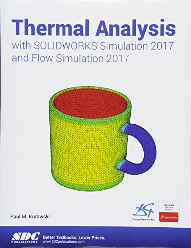 Thermal Analysis with SOLIDWORKS Simulation 2017 and Flow Simulation 2017 by SDC Publications