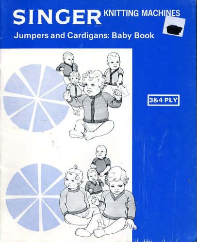 Singer Knitting Machines Jumpers and Cardigans Baby Book 3 & 4 Ply