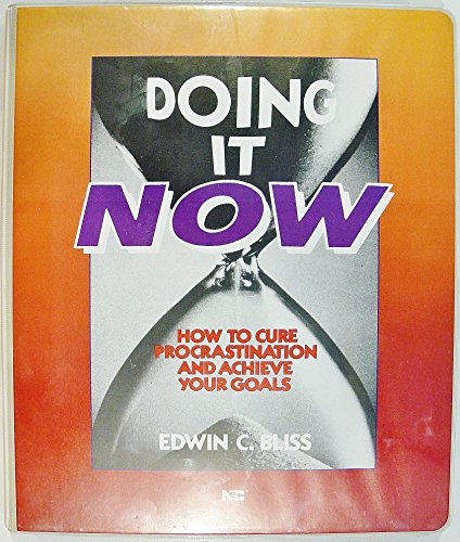 Doing It Now: How to Cure Procrastination and Achieve Your Goals (Doing It Now)