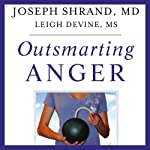 Outsmarting Anger: 7 Strategies for Defusing Our Most Dangerous Emotion | Joseph Shrand, MD,Leigh Devine