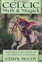 Celtic Myth & Magic: Harness the Power of the Gods and Goddesses