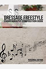 Dressage Freestyle Choreography Composition Book: A dressage freestyle design notebook to choreograph up to 2 musical freestyle designs for the 60m x ... (Dressage Freestyle Resources) (Volume 1) Paperback