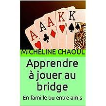 Apprendre à jouer au bridge: En famille ou entre amis (French Edition)