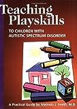 Teaching Playskills to Children with Autistic Spectrum Disorder, Melinda J. Smith, 0966526635