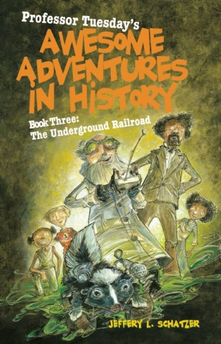 Download Professor Tuesday's Awesome Adventures in History: Book Three: The Underground Railroad PDF