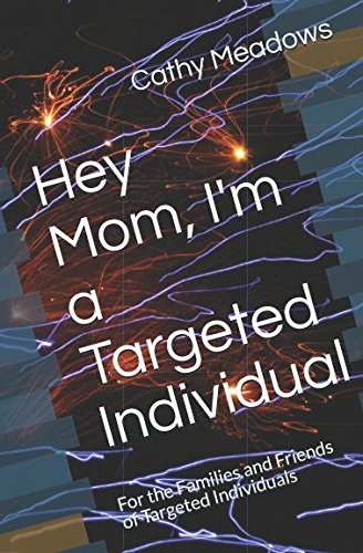 Hey Mom, I'm a Targeted Individual: For the Families and Friends of Targeted Individuals