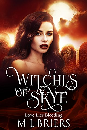 Witches of Skye - Love Lies Bleeding (Book Three): Paranormal Fantasy by [Briers, M. L.]