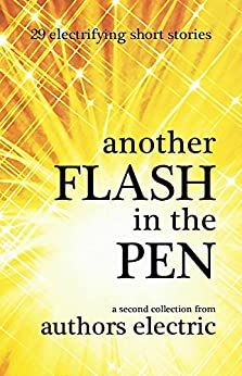 Another Flash in the Pen: A second collection from Authors Electric by [Electric, Authors]