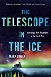 The Telescope in the Ice: Inventing a New Astronomy at the South Pole
