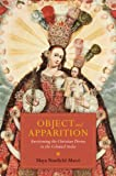Object and Apparition : Envisioning the Christian Divine in the Colonial Andes, Stanfield-Mazzi, Maya, 0816530319