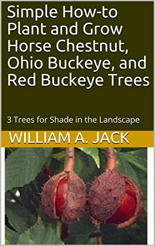 - Simple How-to Plant and Grow Horse Chestnut, Ohio Buckeye, and Red Buckeye Trees: 3 Trees for Shade in the Landscape (Trees for Home and Garden Landscaping Book 6)