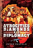 Atrocities, Diamonds and Diplomacy, Peter Penfold, 1848847688