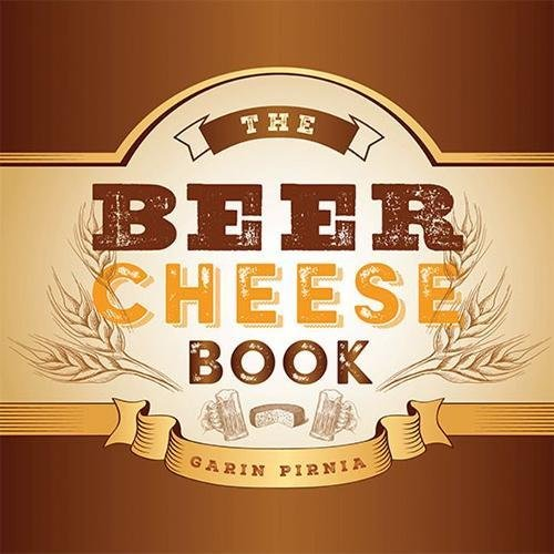 The Beer Cheese Book by Garin Pirnia