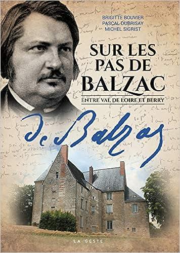 Sur les pas de Balzac : entre Val de Loire et Berry / textes Brigitte Bouvier et Pascal Dubrisay | Bouvier, Brigitte (1966-....)