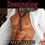 Dominating Her Curves: BBW, BDSM Erotic Romance | Alex Anders,Spanking Virgin