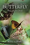 From Caterpillar to Butterfly, Katie Leblanc, 1449058108