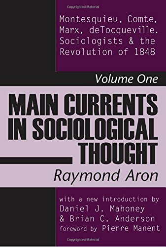 Main Currents in Sociological Thought: Montesquieu, Comte, Marx, Tocqueville and the Sociologists and the Revolution of