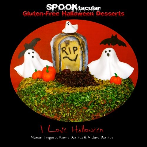 SPOOKtacular Gluten-Free Halloween Desserts: A cookbook of delicious, wheat-free, dairy free, all natural organic recipes that will dazzle your guests at your scary party -
