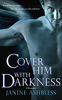 Cover Him With Darkness: A Romance (The Watchers) by [Ashbless, Janine]