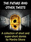 img - for The Future and Other Twists: A collection of short and super-short stories book / textbook / text book