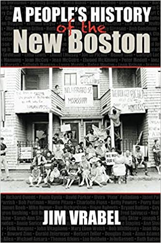The Neighborhood Effect Boston Review >> A People S History Of The New Boston Jim Vrabel