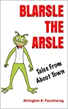 Blarsle The Arsle: Tales From About Town