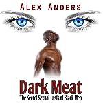 Dark Meat: The Secret Sexual Lusts of Black Men | Alex Anders