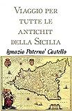 Viaggio per tutte le antichità della Sicilia (Italian Edition)