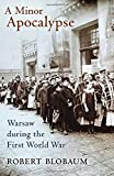 img - for A Minor Apocalypse: Warsaw during the First World War [2/21/2017] Robert Blobaum book / textbook / text book