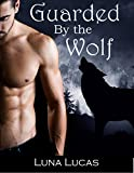 Guarded By the Wolf: Werewolf Romance