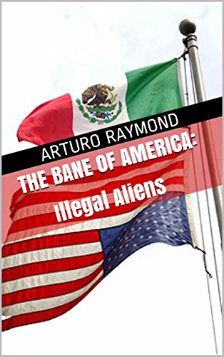 The Bane of America: Illegal Aliens