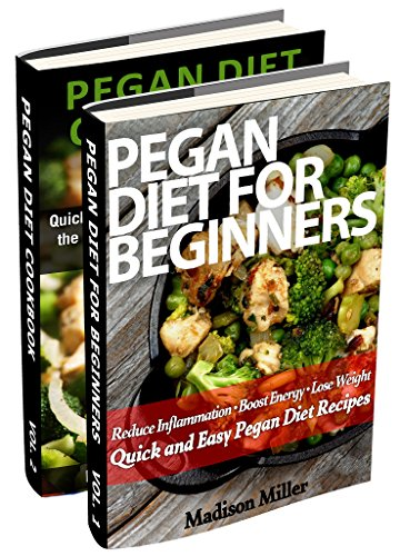 Pegan Diet Recipes Box Set 2 Books in 1: Quick and Easy Recipes Bringing the Best of the Paleo and the Vegan Diets by Madison Miller